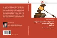 Bookcover of Les pouvoirs d'investigation en droit français  Tome 1