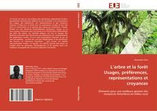 Bookcover of L'arbre et la forêt  Usages, préférences, représentations et croyances