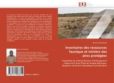 Couverture de Inventaires des ressources faunique et minière des aires protégées
