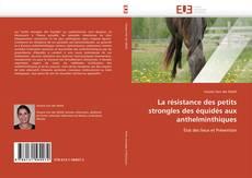 Bookcover of La résistance des petits strongles des équidés aux anthelminthiques