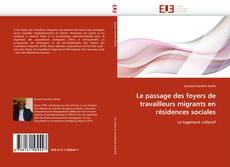 Bookcover of Le passage des foyers de travailleurs migrants en résidences sociales