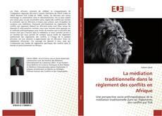 Bookcover of La médiation traditionnelle dans le règlement des conflits en Afrique