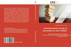 Bookcover of L'harmonisation fiscale et douanière en zone CEMAC