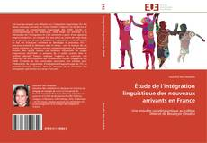 Couverture de Étude de l'intégration linguistique des nouveaux arrivants en France