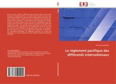 Bookcover of Le règlement pacifique des différends internationaux