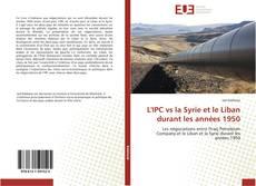 Bookcover of L'IPC vs la Syrie et le Liban durant les années 1950