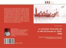 Couverture de La situation financière de la ville de Douala en 2004-2008