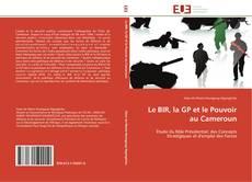 Bookcover of Le BIR, la GP et le Pouvoir au Cameroun