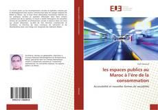 Bookcover of les espaces publics au Maroc à l'ère de la consommation
