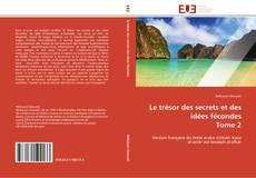 Portada del libro de Le trésor des secrets et des idées fécondes  Tome 2