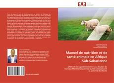 Bookcover of Manuel de nutrition et de santé animale en Afrique Sub-Saharienne