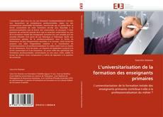 Bookcover of L'universitarisation de la formation des enseignants primaires