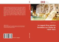 Bookcover of Le regard d'un peintre bordelais sur l'Italie de 1824-1825