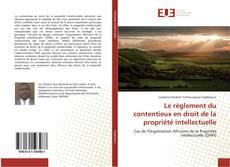 Обложка Le règlement du contentieux en droit de la propriété intellectuelle