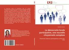 Bookcover of La démocratie locale participative, une nouvelle citoyenneté complexe