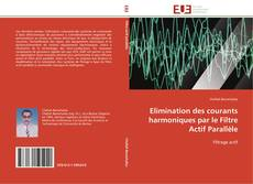 Couverture de Elimination des courants harmoniques par le Filtre Actif Parallèle