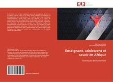 Bookcover of Enseignant, adolescent et savoir en Afrique