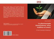 Bookcover of La pharmacopée Amazonienne, entre tradition et avenir