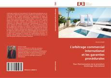 L'arbitrage commercial international  et les garanties procédurales kitap kapağı
