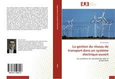 Couverture de La gestion du réseau de transport dans un système électrique ouvert