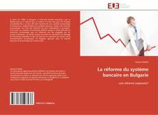 Couverture de La réforme du système bancaire en Bulgarie