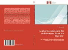 La pharmacodynamie des antibiotiques: étude sur deux anx的封面
