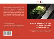 Couverture de Fiscalité, grande entreprise et décentralisation financière en R.D.C