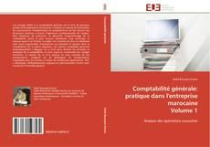 Bookcover of Comptabilité générale: pratique dans l'entreprise marocaine  Volume 1