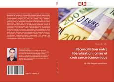 Bookcover of Réconciliation entre libéralisation, crises et croissance économique