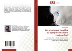 Copertina di Les principaux troubles  du comportement du  chat confiné