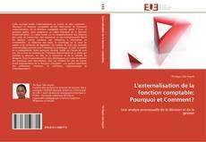 Bookcover of L'externalisation de la fonction comptable: Pourquoi et Comment?