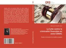 Bookcover of La lutte contre la criminalité financière en zone CEMAC