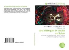 Bookcover of Arts Plastiques et Visuels en Suisse