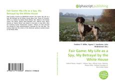 Bookcover of Fair Game: My Life as a Spy, My Betrayal by the White House