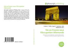 Bookcover of Vie en France sous l'Occupation Allemande