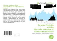Couverture de Christian Frederick Charles Alexander,Margrave of Brandenburg-Ansbach