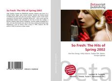 Bookcover of So Fresh: The Hits of Spring 2002