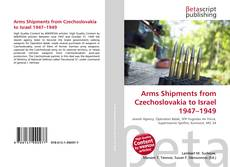 Copertina di Arms Shipments from Czechoslovakia to Israel 1947–1949