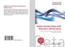 Couverture de Walter Daniels Plays with Monsieur Jeffrey Evans