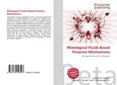 Bookcover of Rheological Fluids Based Firearms Mechanisms