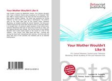 Couverture de Your Mother Wouldn't Like It