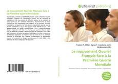 Bookcover of Le mouvement Ouvrier Français face à la Première Guerre Mondiale