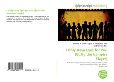 Bookcover of I Only Have Eyes for You (Buffy the Vampire Slayer)