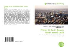 Bookcover of Things to Do in Denver When You're Dead