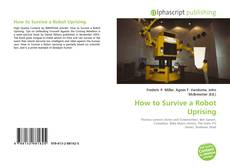Bookcover of How to Survive a Robot Uprising