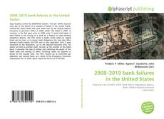 Bookcover of 2008–2010 bank failures in the United States