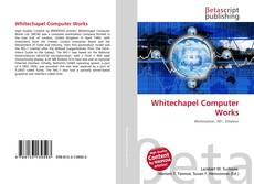 Bookcover of Whitechapel Computer Works