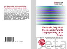 Couverture de War Made Easy: How Presidents & Pundits Keep Spinning Us to Death