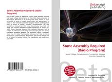 Bookcover of Some Assembly Required (Radio Program)
