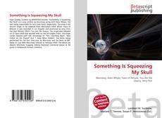 Something Is Squeezing My Skull kitap kapağı